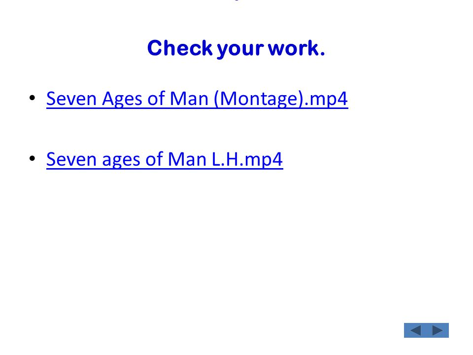 Check your work. Seven Ages of Man (Montage).mp4 Seven ages of Man L.H.mp4