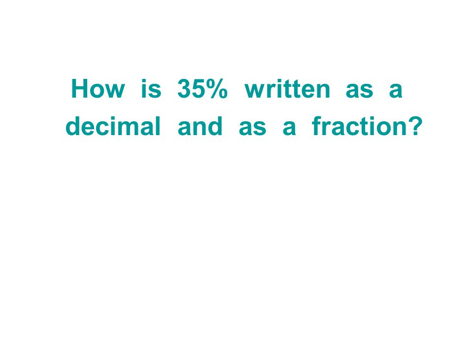 How is 35% written as a decimal and as a fraction?