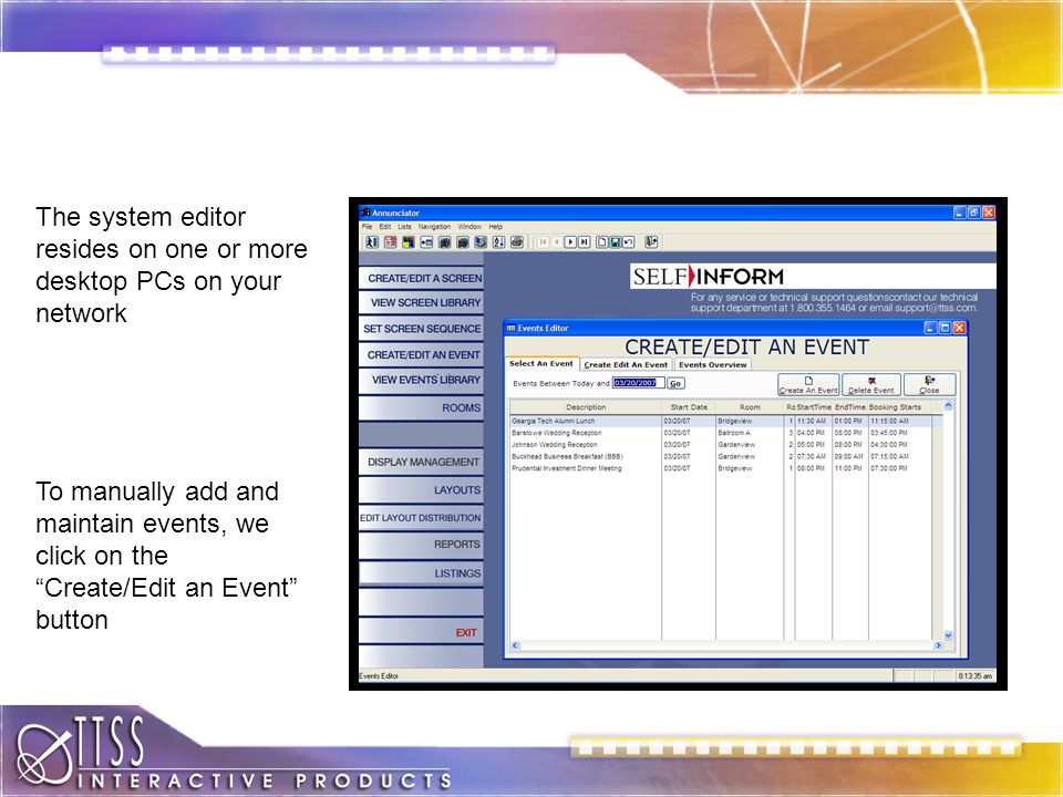 The system editor resides on one or more desktop PCs on your network To manually add and maintain events, we click on the Create/Edit an Event button