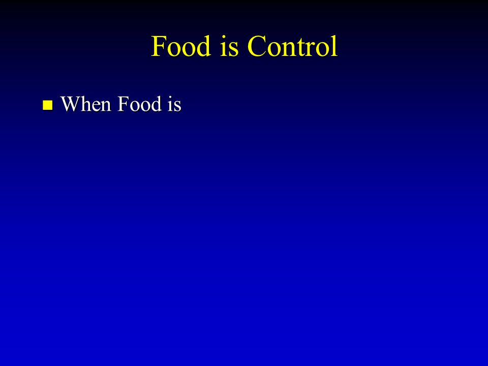 Food is Control When Food is When Food is