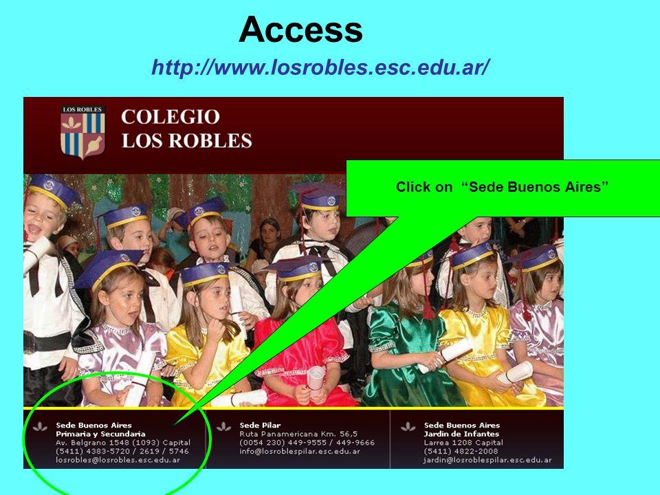 Access http://www.losrobles.esc.edu.ar/ Click on Sede Buenos Aires