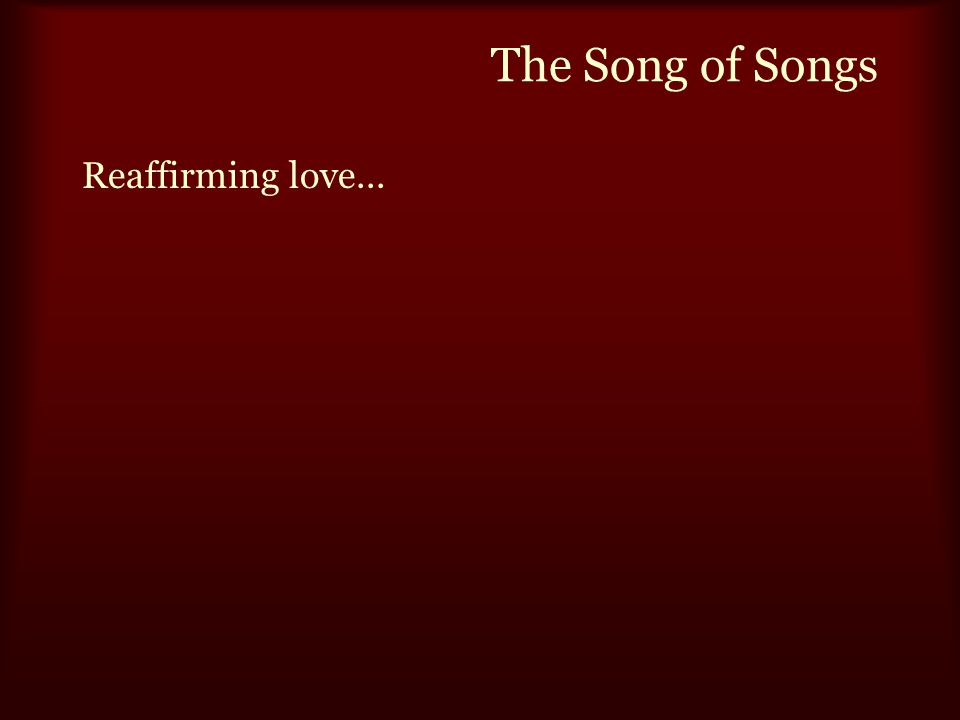 The Song of Songs Reaffirming love...