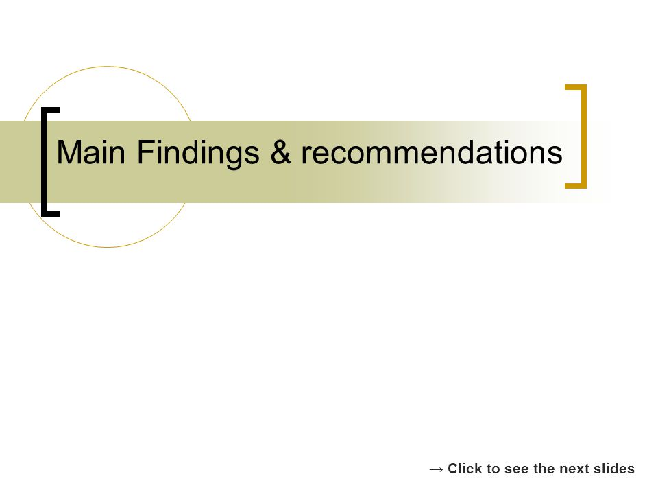 Main Findings & recommendations Click to see the next slides