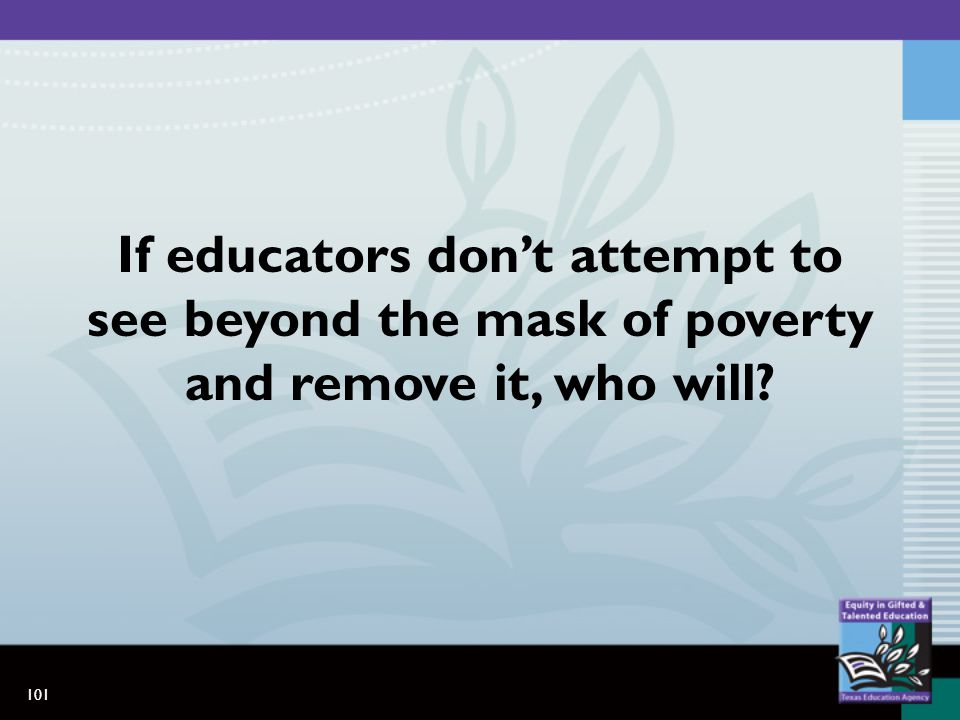 101 If educators dont attempt to see beyond the mask of poverty and remove it, who will