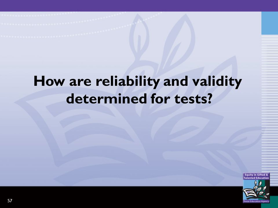 57 How are reliability and validity determined for tests