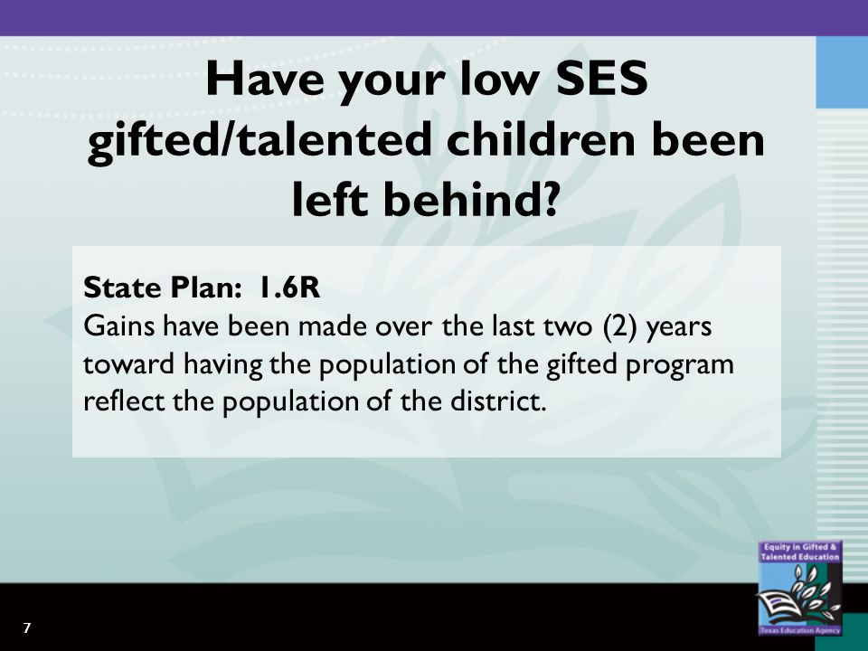 7 State Plan: 1.6R Gains have been made over the last two (2) years toward having the population of the gifted program reflect the population of the district.