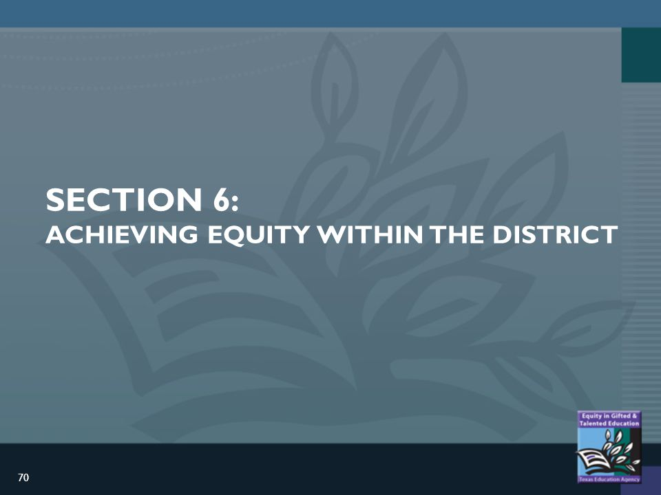 70 SECTION 6: ACHIEVING EQUITY WITHIN THE DISTRICT