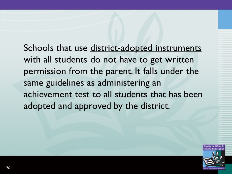 76 Schools that use district-adopted instruments with all students do not have to get written permission from the parent.