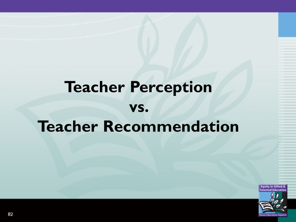 82 Teacher Perception vs. Teacher Recommendation