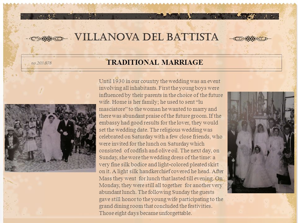 TRADITIONAL MARRIAGE Villanova del battista Until 1930 in our country the wedding was an event involving all inhabitants.