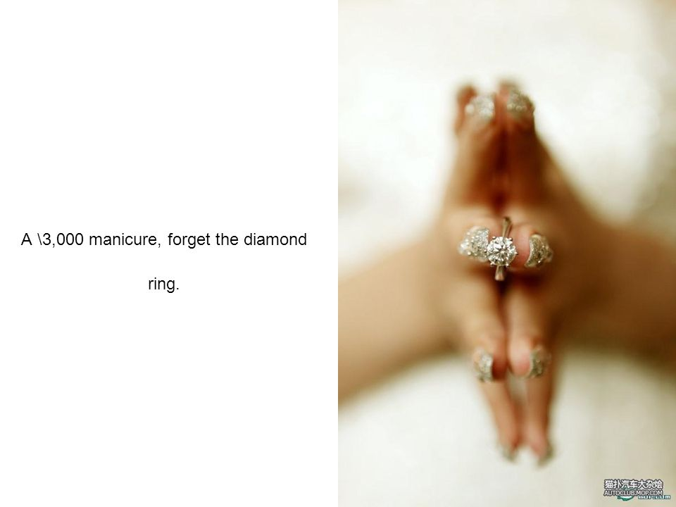 A \3,000 manicure, forget the diamond ring.