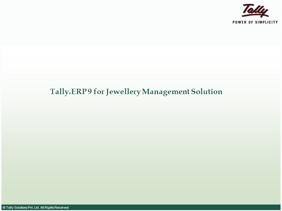 © Tally Solutions Pvt. Ltd. All Rights Reserved Tally.ERP 9 for Jewellery Management Solution