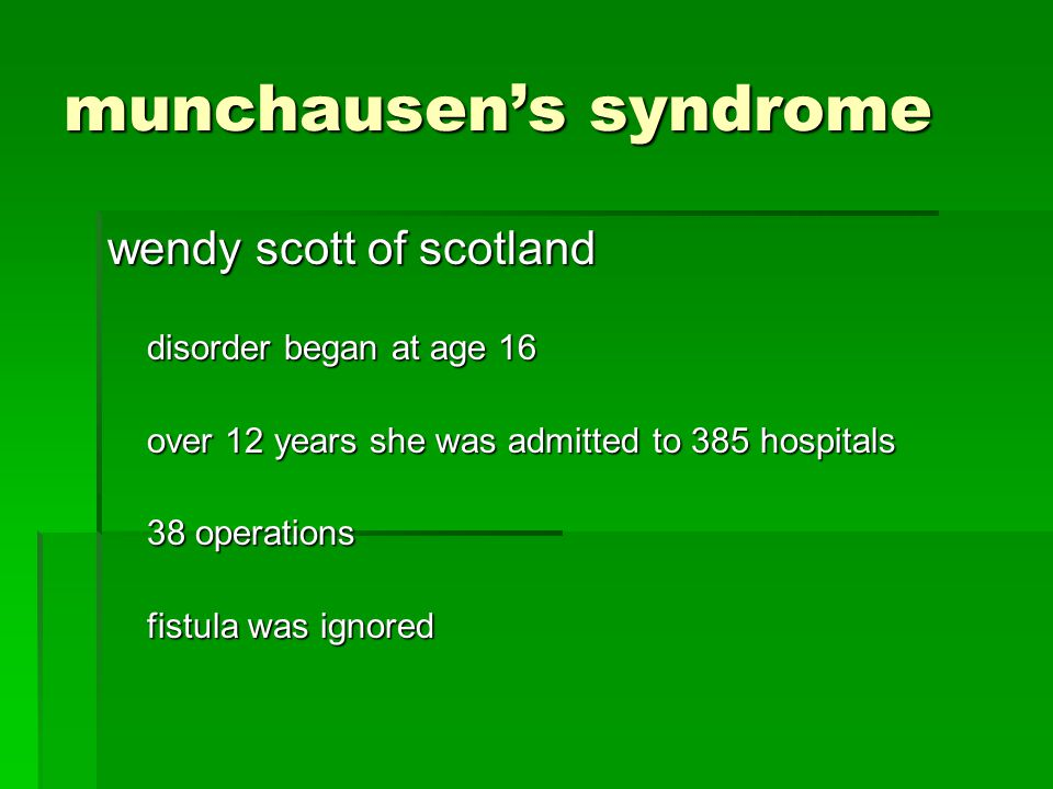 munchausens syndrome wendy scott of scotland disorder began at age 16 over 12 years she was admitted to 385 hospitals 38 operations fistula was ignore