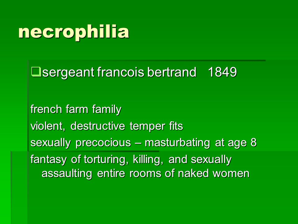 necrophilia sergeant francois bertrand 1849 sergeant francois bertrand 1849 french farm family violent, destructive temper fits sexually precocious –
