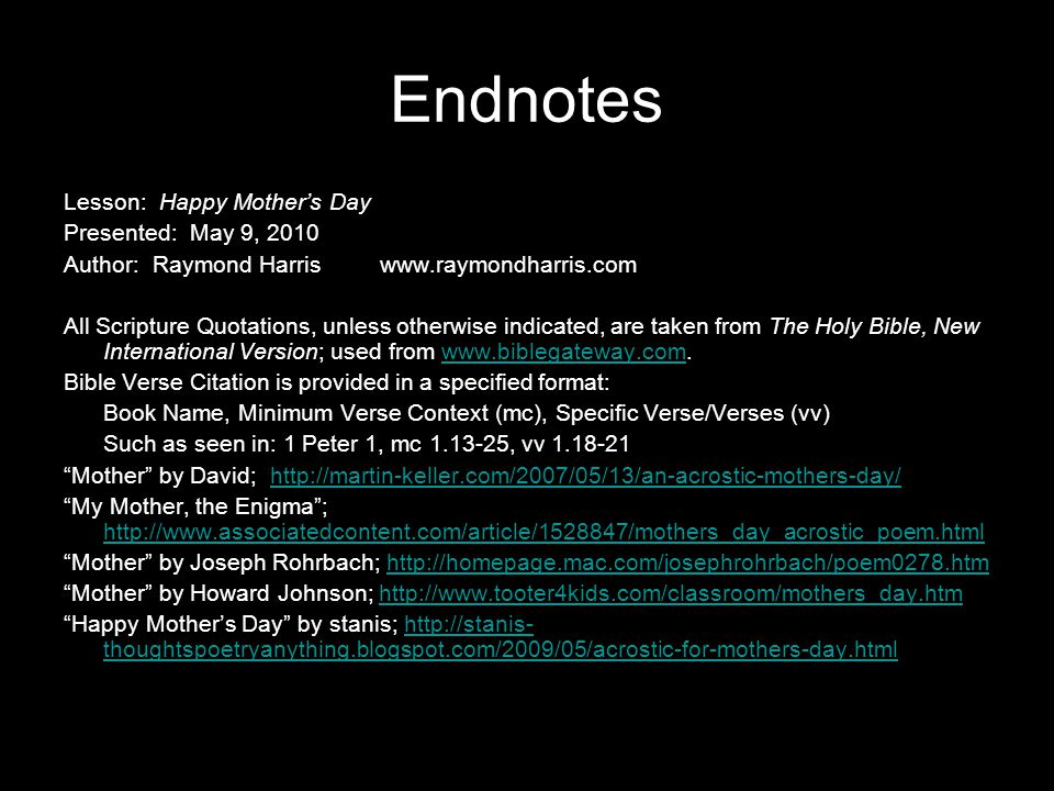 Endnotes Lesson: Happy Mothers Day Presented: May 9, 2010 Author: Raymond Harriswww.raymondharris.com All Scripture Quotations, unless otherwise indic