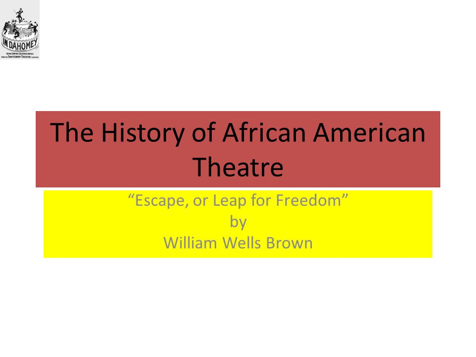 The History of African American Theatre Escape, or Leap for Freedom by William Wells Brown