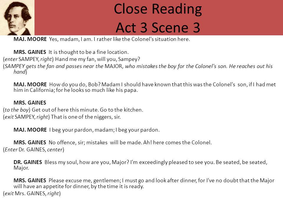Close Reading Act 3 Scene 3 MAJ.MOORE Yes, madam, I am.