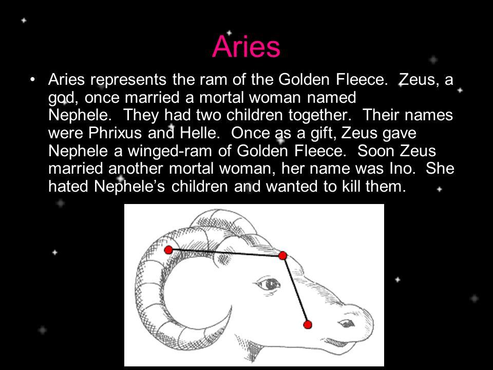 Aries Aries represents the ram of the Golden Fleece.