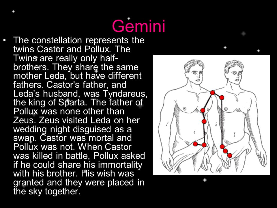 Gemini The constellation represents the twins Castor and Pollux.