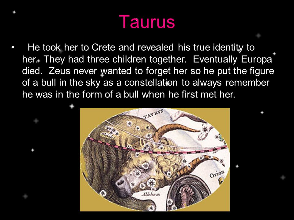 Taurus He took her to Crete and revealed his true identity to her.