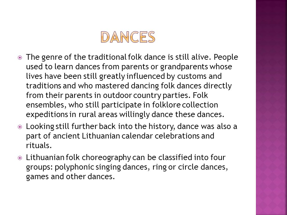 The genre of the traditional folk dance is still alive. People used to learn dances from parents or grandparents whose lives have been still greatly i