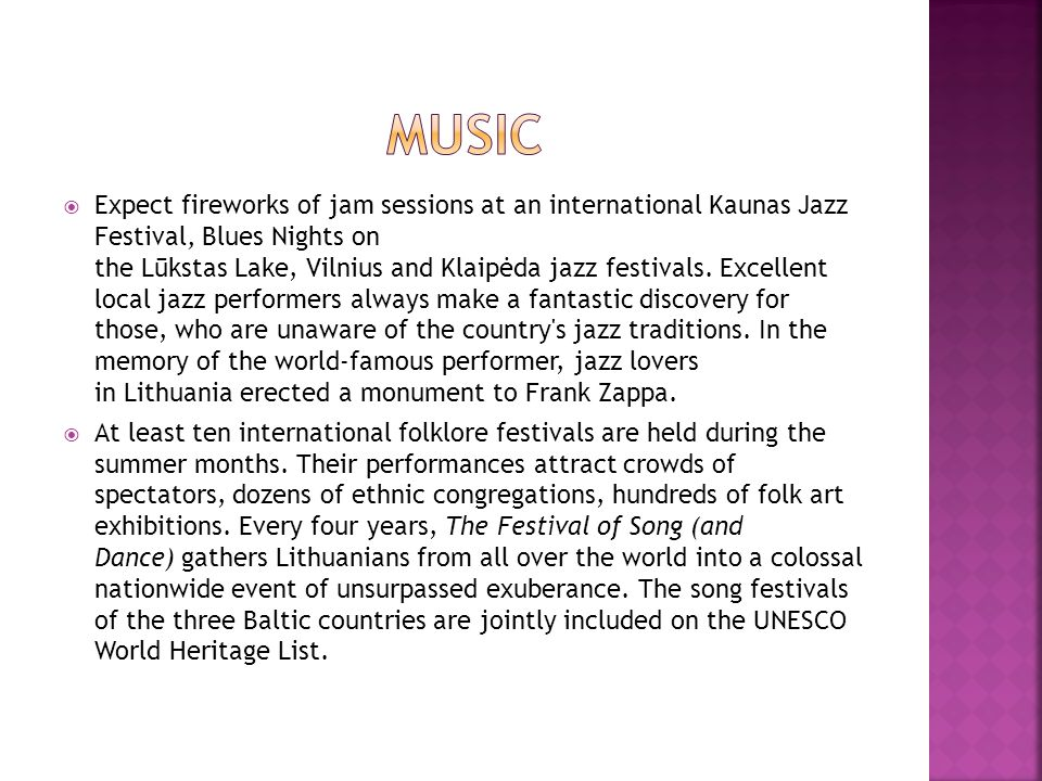 Expect fireworks of jam sessions at an international Kaunas Jazz Festival, Blues Nights on the Lūkstas Lake, Vilnius and Klaipėda jazz festivals. Exce