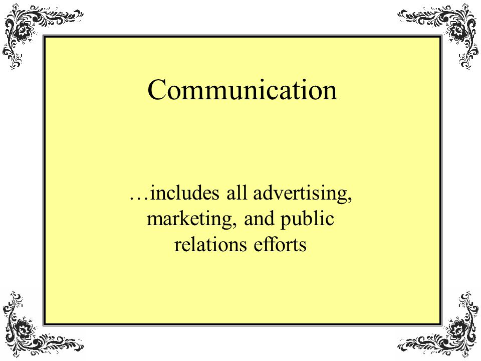 Communication …includes all advertising, marketing, and public relations efforts