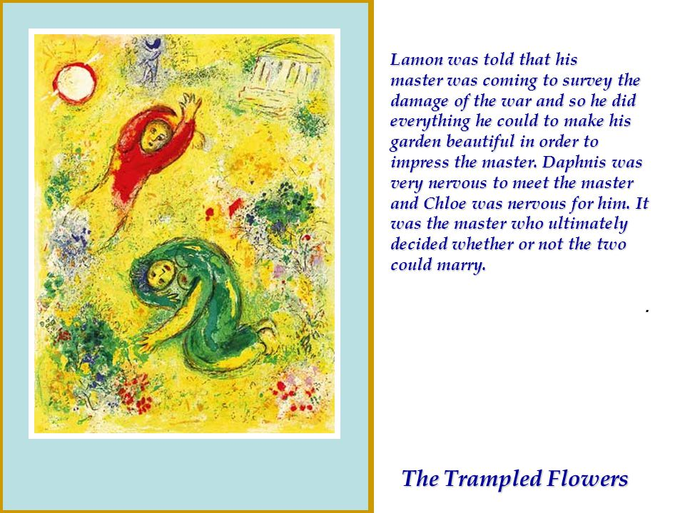 The Trampled Flowers Lamon was told that his master was coming to survey the damage of the war and so he did everything he could to make his garden be