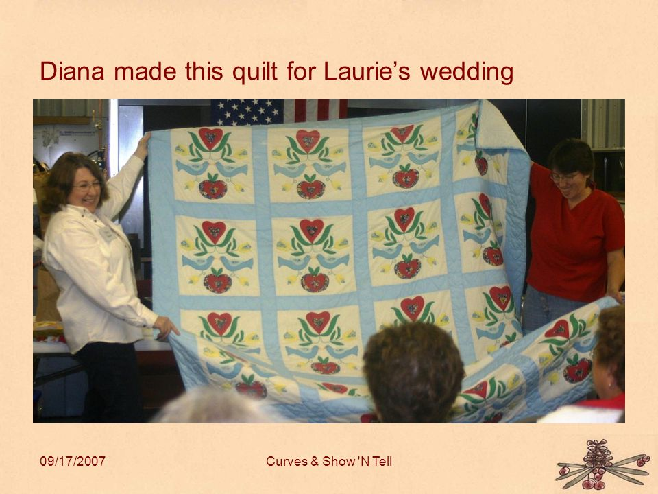 09/17/2007Curves & Show N Tell Diana made this quilt for Lauries wedding