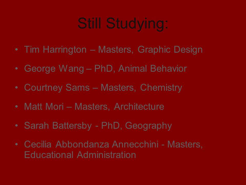 Still Studying: Tim Harrington – Masters, Graphic Design George Wang – PhD, Animal Behavior Courtney Sams – Masters, Chemistry Matt Mori – Masters, Ar