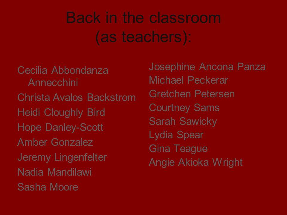 Back in the classroom (as teachers): Cecilia Abbondanza Annecchini Christa Avalos Backstrom Heidi Cloughly Bird Hope Danley-Scott Amber Gonzalez Jerem