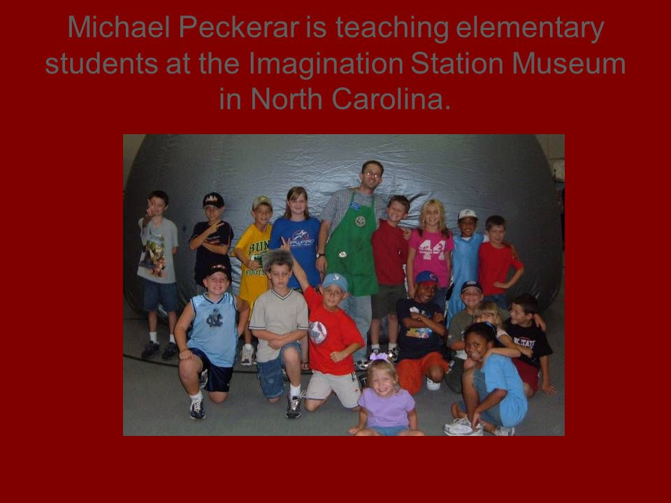 Michael Peckerar is teaching elementary students at the Imagination Station Museum in North Carolina.
