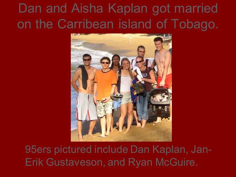Dan and Aisha Kaplan got married on the Carribean island of Tobago. 95ers pictured include Dan Kaplan, Jan- Erik Gustaveson, and Ryan McGuire.