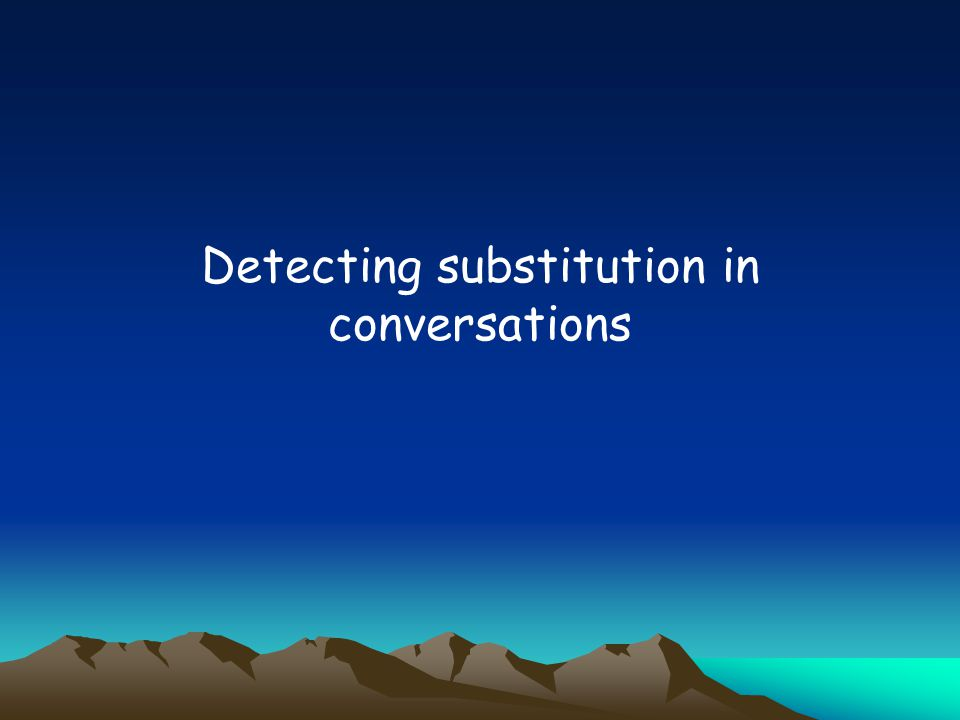 Detecting substitution in conversations