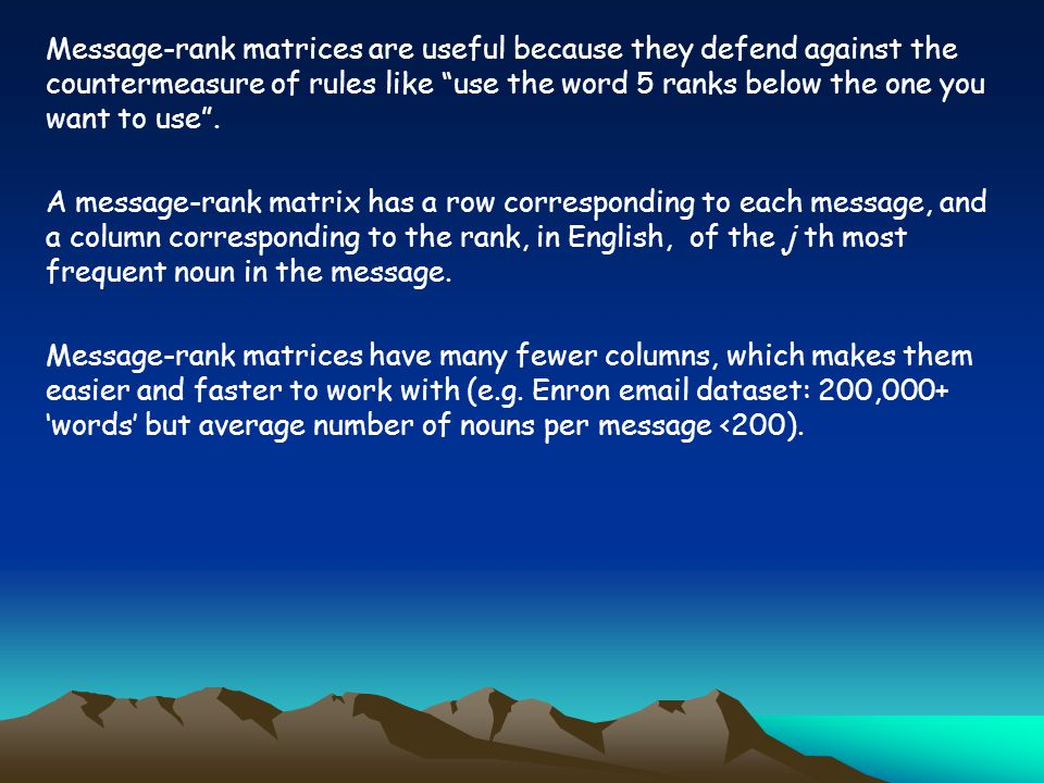 Message-rank matrices are useful because they defend against the countermeasure of rules like use the word 5 ranks below the one you want to use.