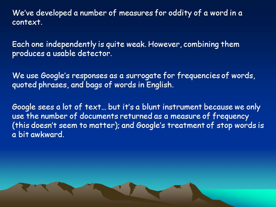 Weve developed a number of measures for oddity of a word in a context.