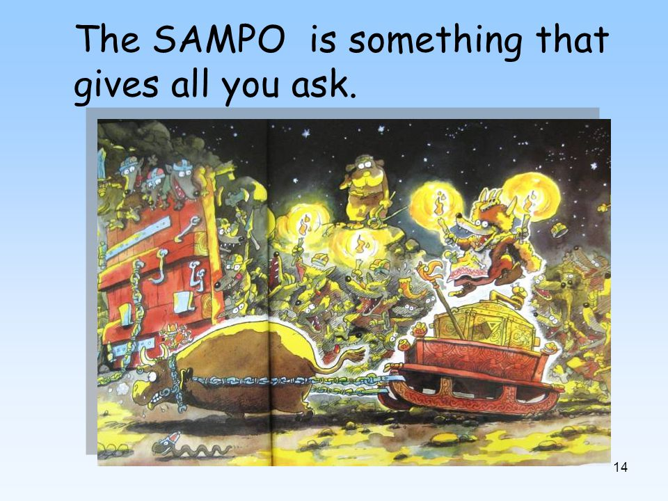 14 The SAMPO is something that gives all you ask.