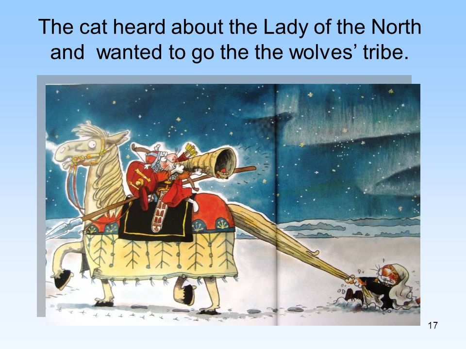 17 The cat heard about the Lady of the North and wanted to go the the wolves tribe.