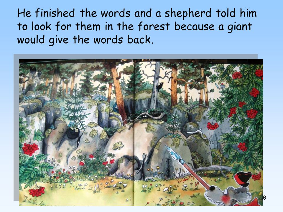 26 He finished the words and a shepherd told him to look for them in the forest because a giant would give the words back.