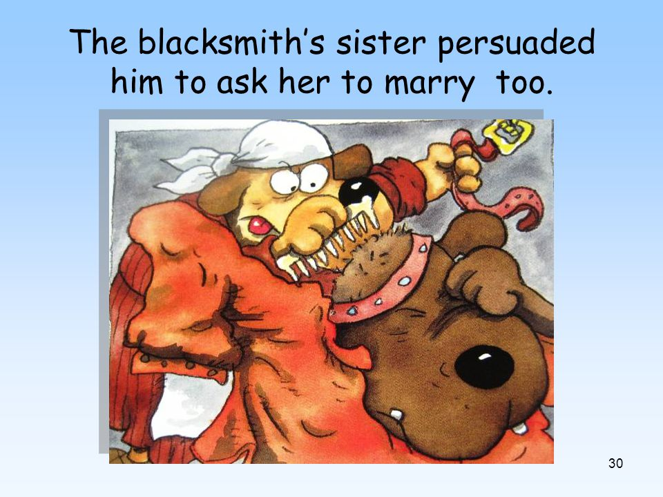 30 The blacksmiths sister persuaded him to ask her to marry too.