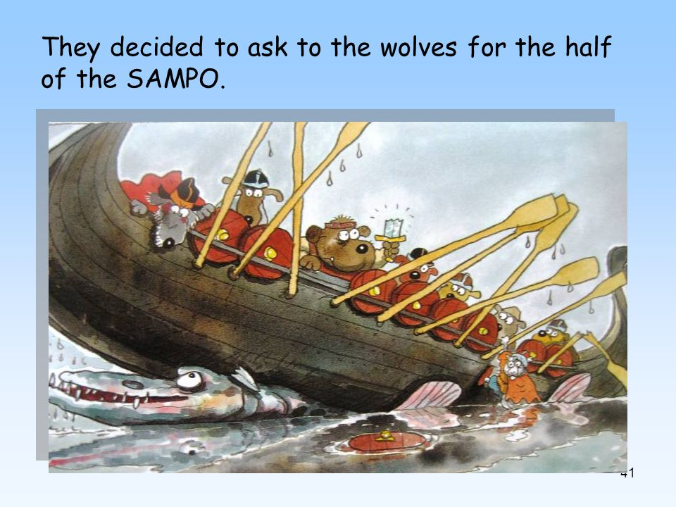 41 They decided to ask to the wolves for the half of the SAMPO.