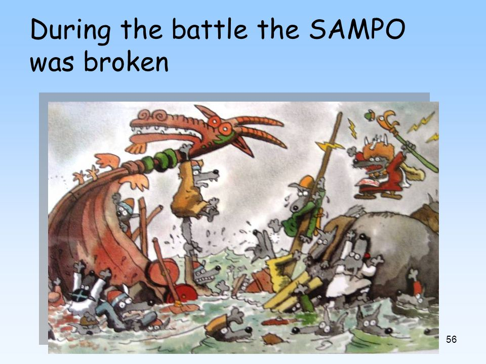 56 During the battle the SAMPO was broken