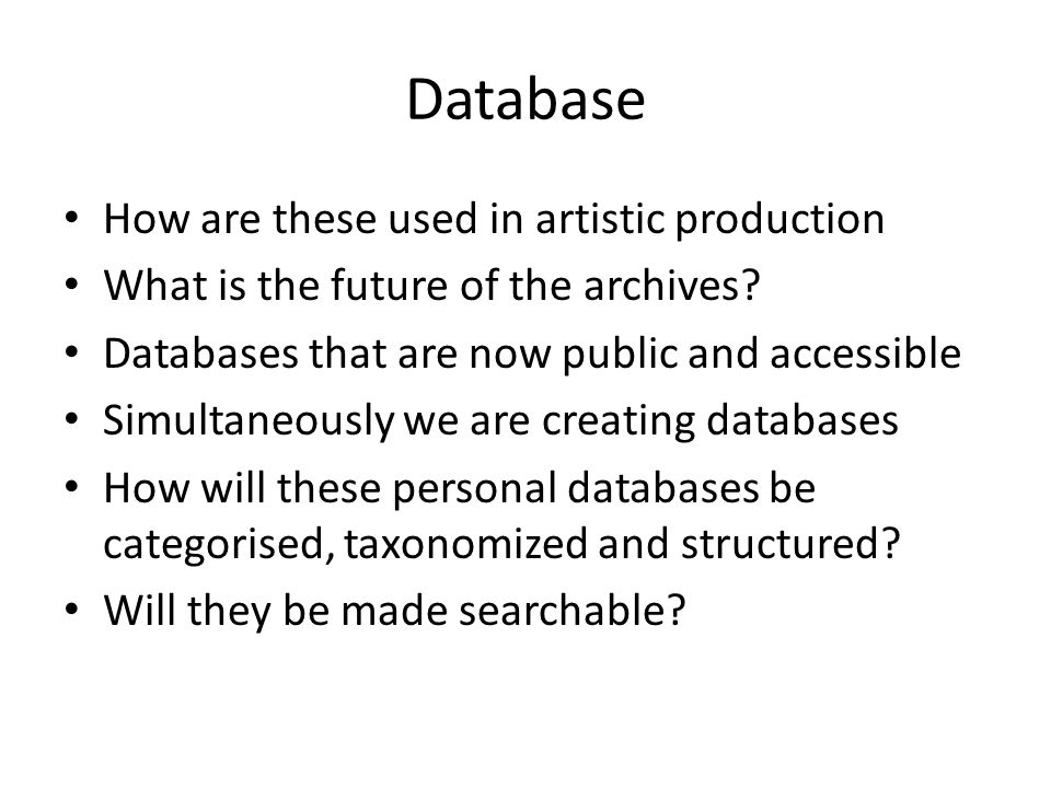 Database How are these used in artistic production What is the future of the archives.