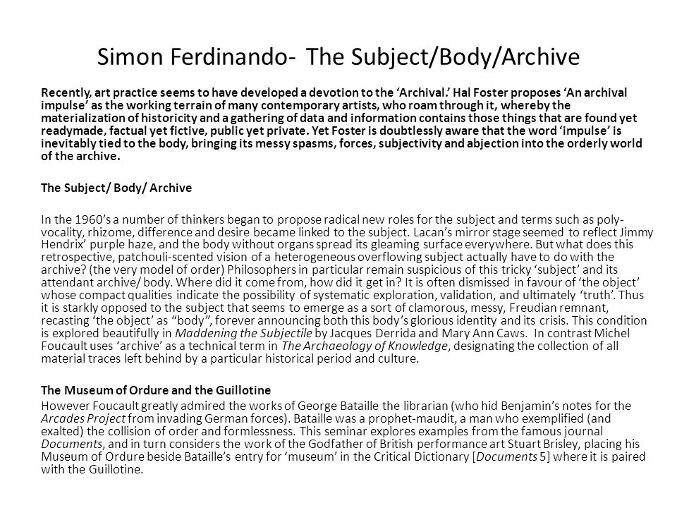 Simon Ferdinando- The Subject/Body/Archive Recently, art practice seems to have developed a devotion to the Archival.