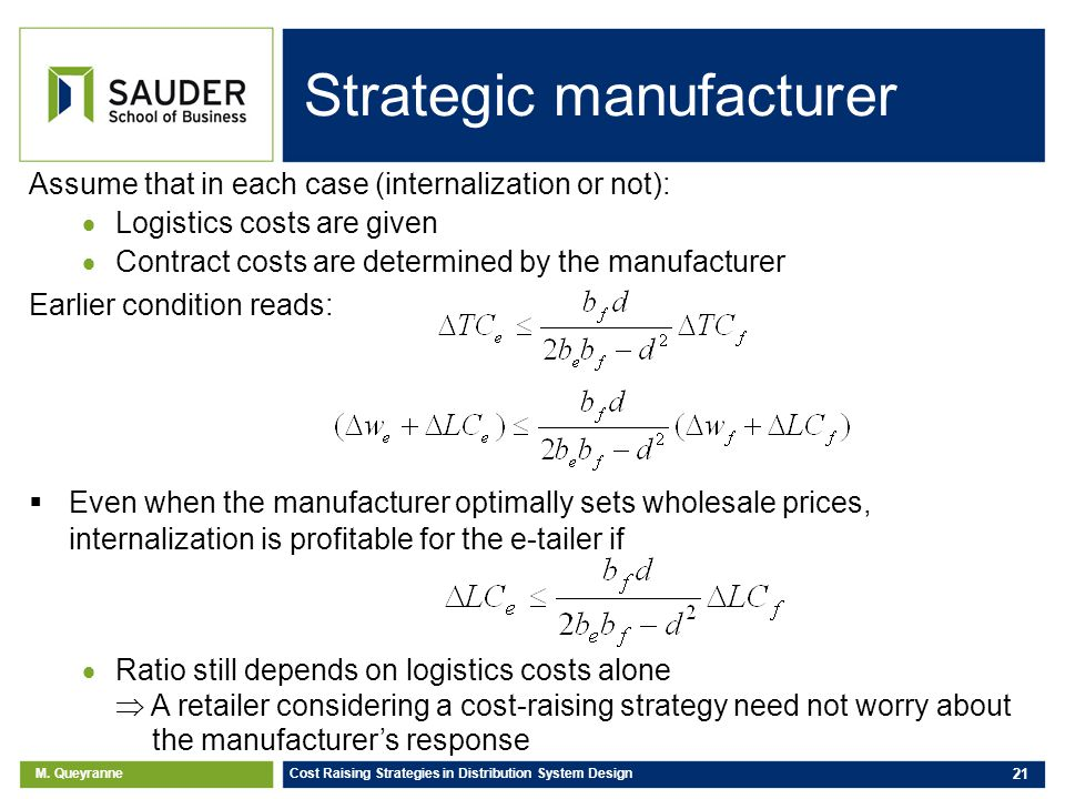 M. Queyranne Cost Raising Strategies in Distribution System Design 21 Assume that in each case (internalization or not): Logistics costs are given Con