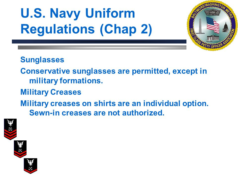 Sunglasses Conservative sunglasses are permitted, except in military formations. Military Creases Military creases on shirts are an individual option.