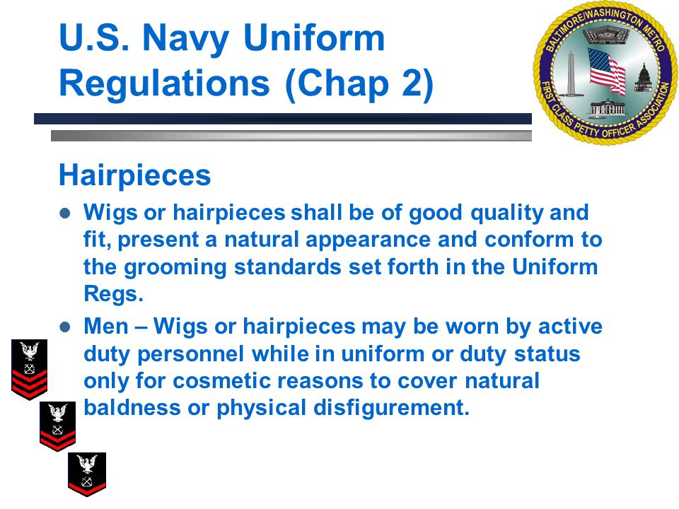 U.S. Navy Uniform Regulations (Chap 2) Hairpieces Wigs or hairpieces shall be of good quality and fit, present a natural appearance and conform to the