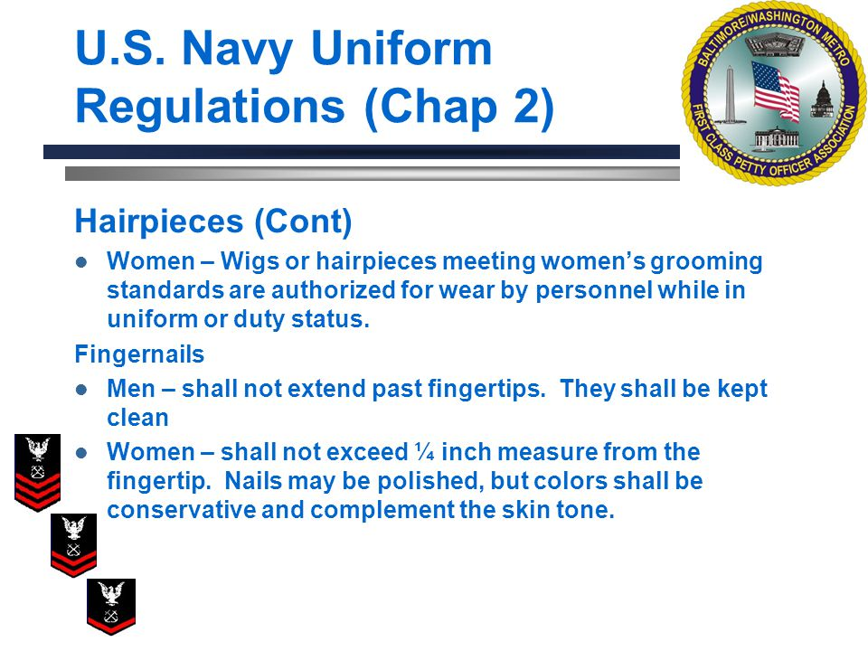 U.S. Navy Uniform Regulations (Chap 2) Hairpieces (Cont) Women – Wigs or hairpieces meeting womens grooming standards are authorized for wear by perso