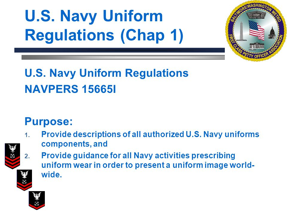 NAVPERS 15665I Purpose: 1. Provide descriptions of all authorized U.S. Navy uniforms components, and 2. Provide guidance for all Navy activities presc