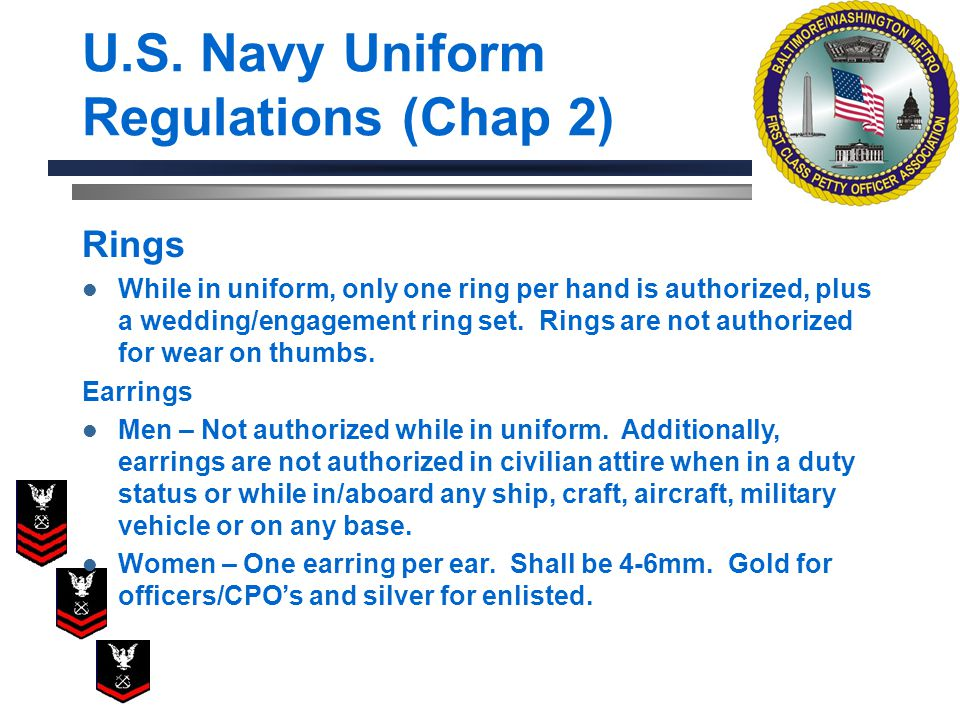 U.S. Navy Uniform Regulations (Chap 2) Rings While in uniform, only one ring per hand is authorized, plus a wedding/engagement ring set. Rings are not